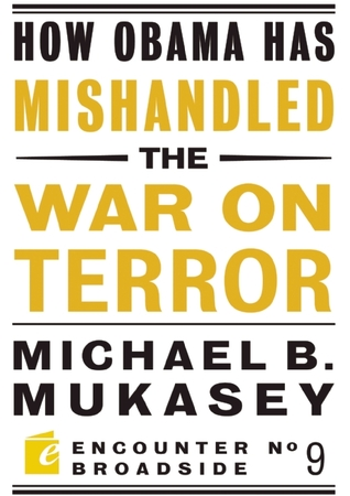 How Obama Has Mishandled the War on Terror by Michael B. Mukasey