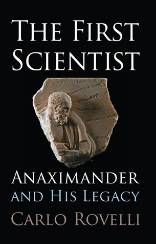 The First Scientist: Anaximander and His Legacy