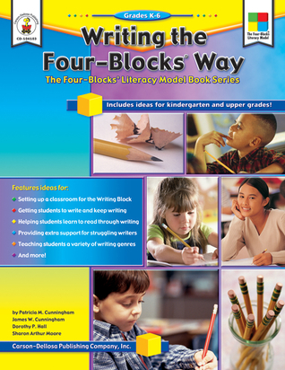 Writing the Four-Blocks® Way, Grades K - 6: The Four-Blocks® Literacy Model Book Series