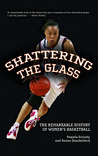 Shattering the Glass: The Dazzling History of Women's Basketball from the Turn of the Century to the Present