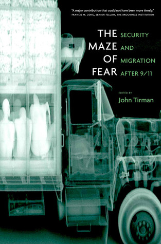 The Maze of Fear: Security and Migration After 9/11