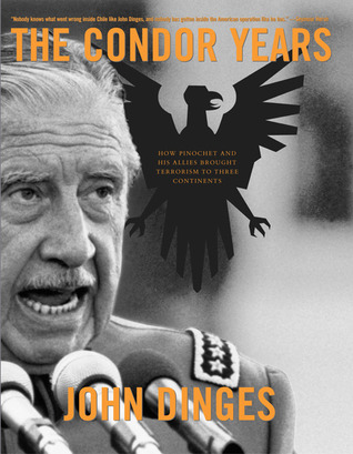 the-condor-years-how-pinochet-and-his-allies-brought-terrorism-to-three-continents