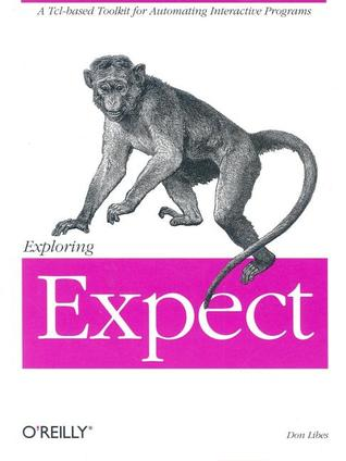 Exploring Expect: A Tcl-based Toolkit for Automating Interactive Programs