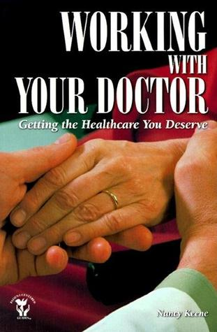 Working With Your Doctor: Getting the Healthcare You Deserve: Getting the Healthcare You Deserve