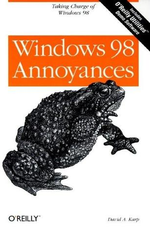 Windows 98 Annoyances by David A.  Karp
