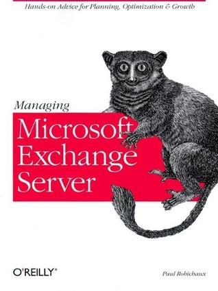 Managing Microsoft Exchange Server: Hands-on Advice for Planning, Optimization & Growth