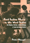 East Indian Music in the West Indies: Tan-Singing, Chutney, and the Making of Indo-Caribbean Culture (Studies in Latin American and Caribbean Music Series)