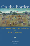 On the Border: An Environmental History of San Antonio