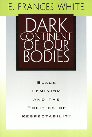 Dark Continent of Our Bodies: Black Feminism and the Politics of Respectability