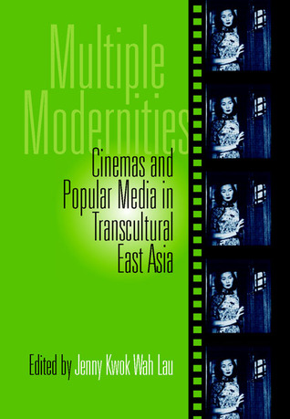 Multiple Modernities: Cinemas Popular Media In Transcultural East Asia