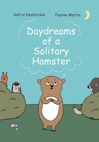 Daydreams of a Solitary Hamster by Astrid Desbordes