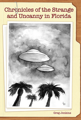 Chronicles of the Strange and Uncanny in Florida
