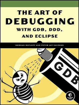 The Art of Debugging with GDB, DDD and Eclipse by Norman Matloff