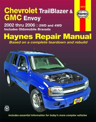 Chevrolet Trailblazer GMC Envoy & Oldsmobile Bravada Automotive Repair Manual: 2002 thru 2006 2WD and 4WD