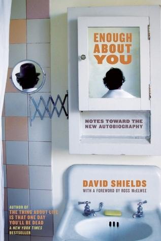 Enough About You by David Shields