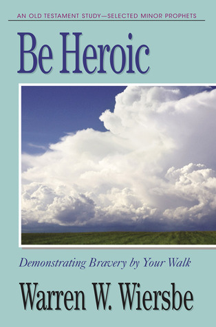 Be Heroic (Minor Prophets): Demonstrating Bravery by Your Walk