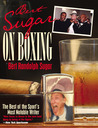 Bert Sugar on Boxing: The Best Of The Sport's Most Notable Writer