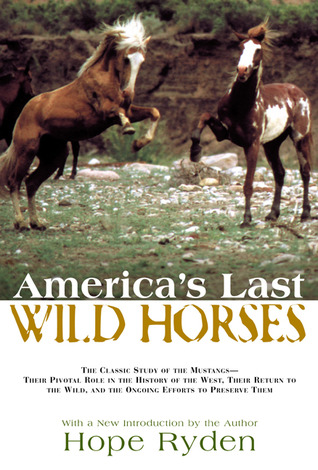 Americas Last Wild Horses The Classic Study Of The MustangsTheir Pivotal Role In The History Of The West