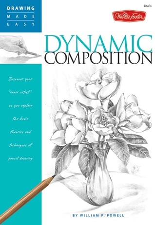 """Drawing Made Easy: Dynamic Composition: Discover your """"inner artist"""" as you explore the basic theories and techniques of pencil drawing"""