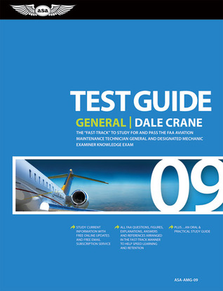 General Test Guide 2009: The Fast-Track to Study for and Pass the FAA Aviation Maintenance Technician General and Designated Mechanic Examiner Knowledge Tests