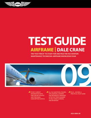 Airframe Test Guide 2009: The Fast-Track to Study for and Pass the FAA Aviation Maintenance Technician Airframe Knowledge Test