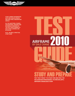 Airframe Test Guide 2010: The Fast-Track to Study for and Pass the FAA Aviation Maintenance Technician Airframe Knowledge Exam