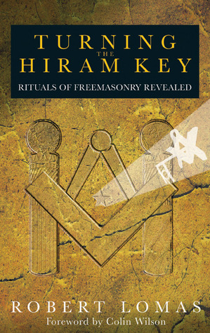 Turning the Hiram Key: Rituals of Freemasonry Revealed