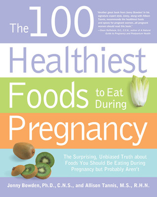 The 100 Healthiest Foods to Eat During Pregnancy by Jonny Bowden