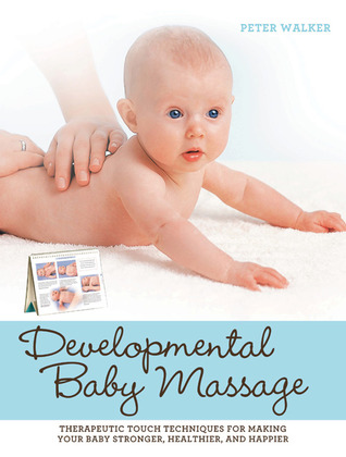 developmental-baby-massage-therapeutic-touch-techniques-for-making-your-baby-stronger-healthier-and-happier