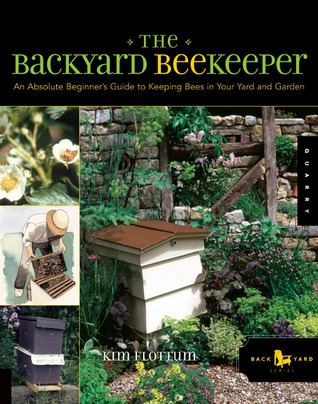 The Backyard Beekeeper: An Absolute Beginneru0027s Guide To Keeping Bees In  Your Yard And Garden By Kim Flottum