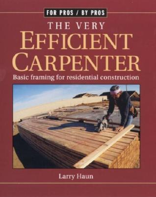 The Very Efficient Carpenter: Basic Framing for Residential Construction (For Pros, By Pros Series)