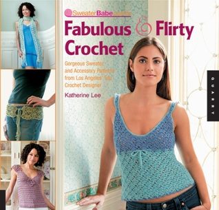 SweaterBabe.com's Fabulous and Flirty Crochet by Katherine Lee
