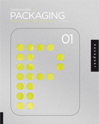 Design Matters: Packaging 01: An Essential Primer for Today's Competitive Market