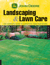 John Deere Landscaping & Lawn Care: The Complete Guide to a Beautiful Yard Year-Round