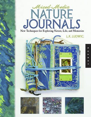 Mixed-Media Nature Journals: New Techniques for Exploring Nature, Life, and Memory