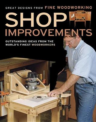 Shop Improvements Great Designs From Fine Woodworking By Fine