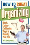 How to Cheat at Organizing: Quick, Clutter-Clobbering Ways to Simplify Your Life