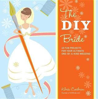 Libros electrónicos para descargas The DIY Bride: 40 Fun Projects for Your Ultimate One-Of-A-Kind Wedding