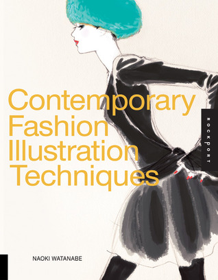 Contemporary Fashion Illustration Techniques by Naoki Watanabe