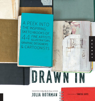 Drawn In: A Peek into the Inspiring Sketchbooks of 44 Fine Artists, Illustrators, Graphic Designers, and Cartoonists
