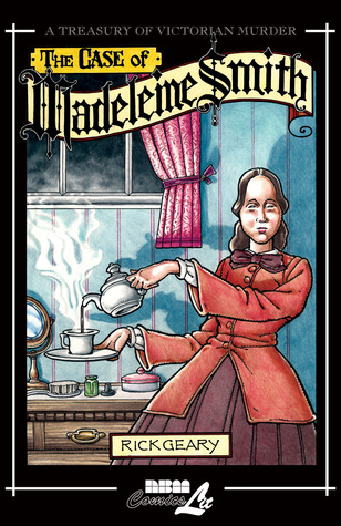 The Case of Madeleine Smith by Rick Geary
