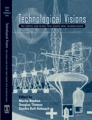 Technological Visions: Hopes And Fears That Shape New Technologies