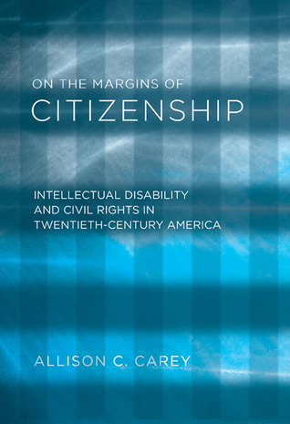 On the Margins of Citizenship: Intellectual Disability and Civil Rights in Twentieth-Century America