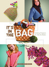 It's In the Bag: Knitting Projects to Take  Make