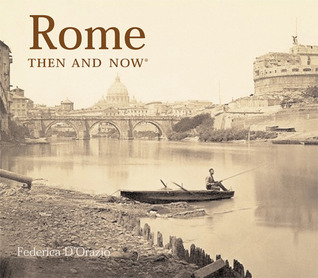 Rome Then and Now by Federica D'Orazio