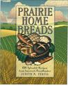 Prairie Home Breads: 150 Splendid Recipes from America's Breadbasket