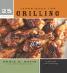 25 Essentials: Techniques for Grilling