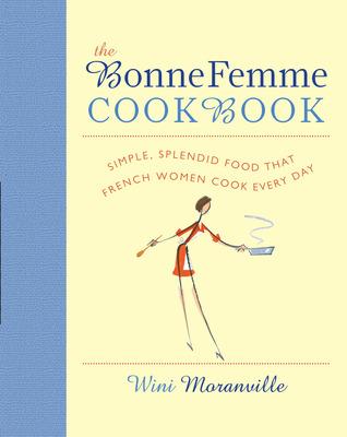 The Bonne Femme Cookbook by Wini Moranville