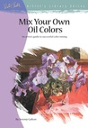 Mix Your Own Oil Colors (Artist's Library Series)