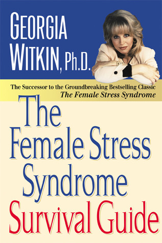 The Female Stress Syndrome Survival Guide PDF FB2 978-1557044150 por Georgia Witkin-Lanoil